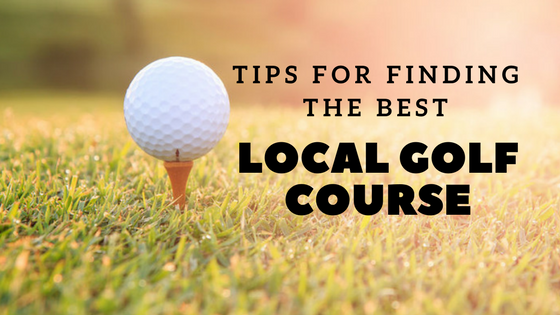 Finding the Best Local Golf Course: What to Look For