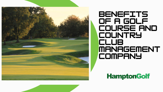 The Benefits of Using a Management Company for Your Golf Course or Country Club