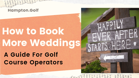 How to Book More Weddings—A Guide For Golf Course Operators